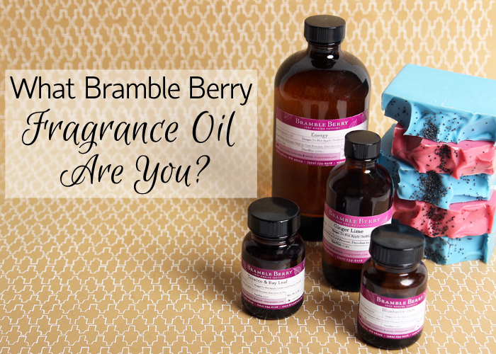 What Bramble Berry Fragrance Oil Are You? Take the quiz to find out!