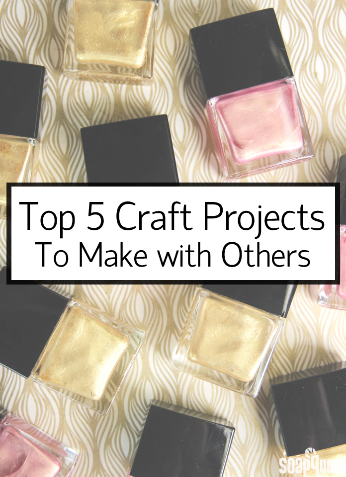 Top 5 Craft Projects To Make With Others Soap Queen